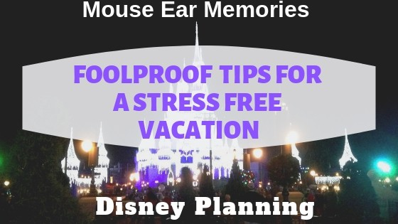 Foolproof tips for a stress free Disney World Vacation